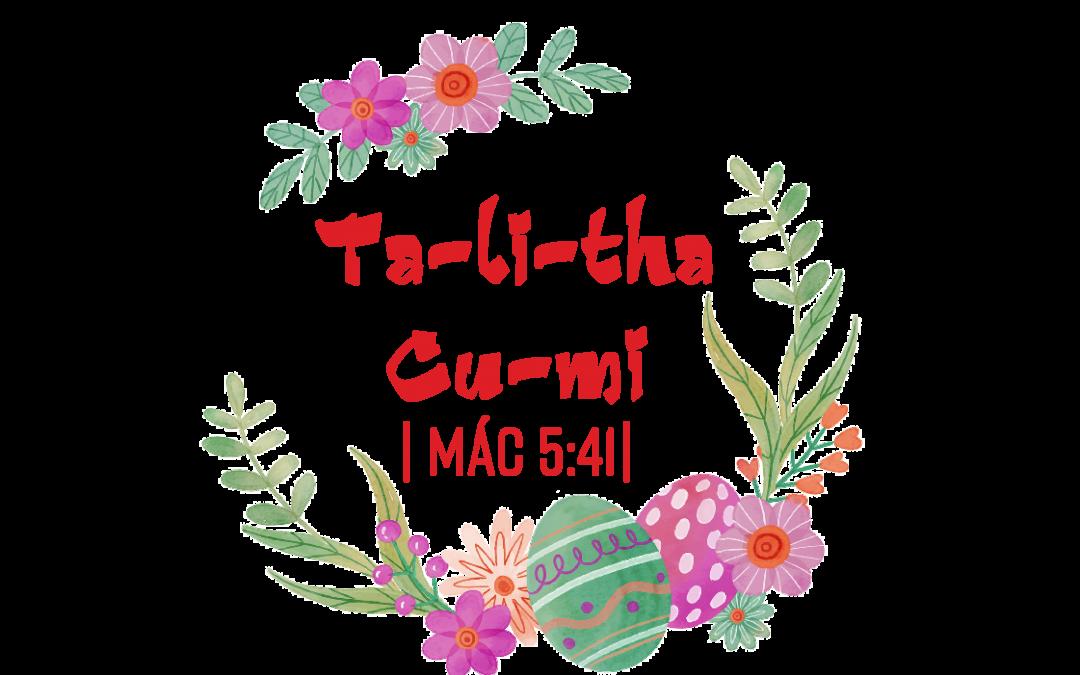 Ta-li-tha Cu-mi – Phần thưởng của đức tin